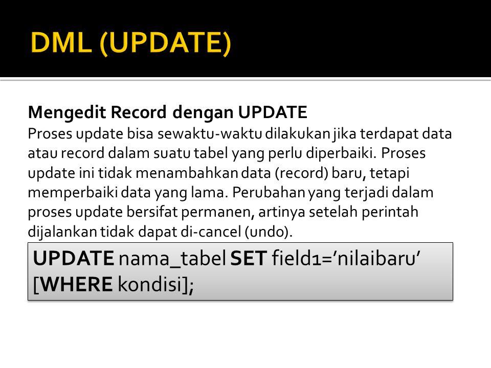 DML (UPDATE) UPDATE nama_tabel SET field1='nilaibaru' [WHERE kondisi];